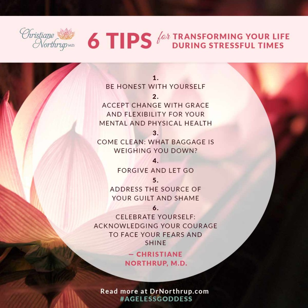 6 Tips for Transforming Your Life During Stressful Times #agelessgoddess #quotes #stress #free #drnorthrup