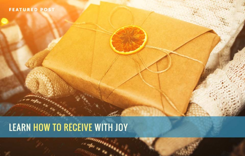 Learn How to Recieve with Joy