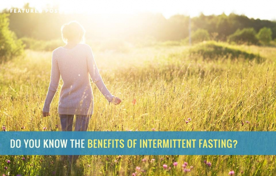 Do You Know the Benefits of Intermittent Fasting?