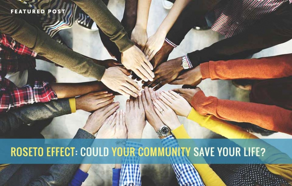 Roseto Effect: Could Your Community Save Your Life?