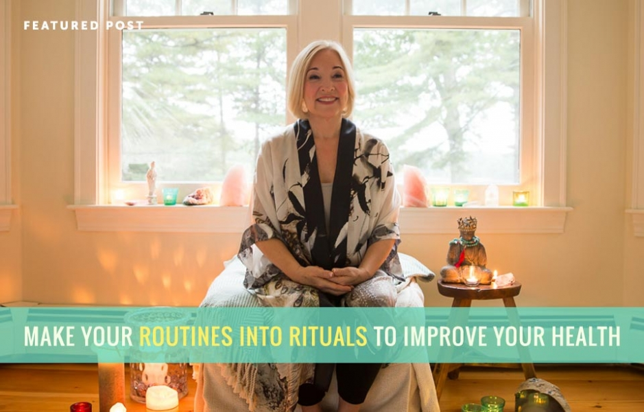 Make Your Routines into Rituals to Improve Your Health