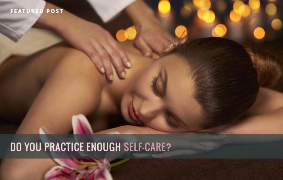 Do You Practice Enough Self-Care?