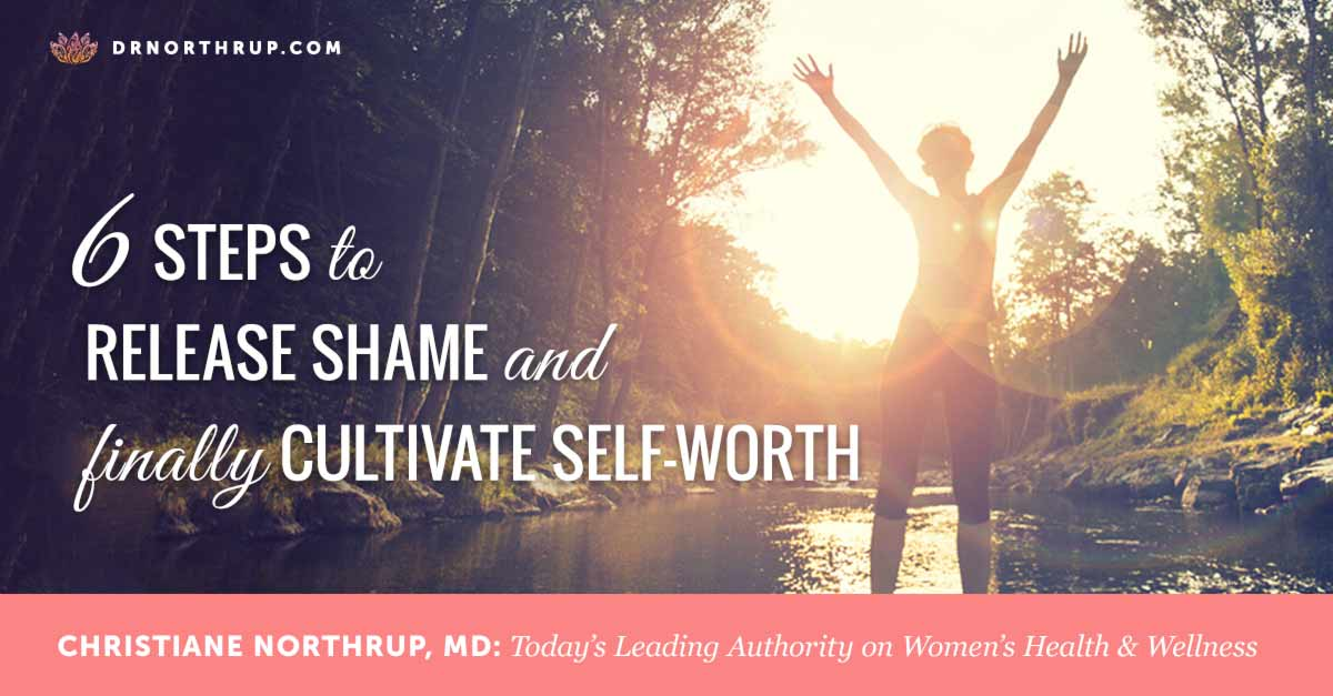 6 Steps To Release Shame And Finally Cultivate Self Worth