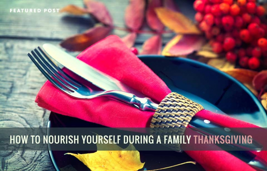 How to Nourish Yourself During a Family Thanksgiving